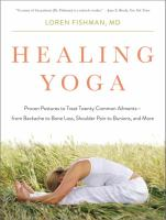 Healing Yoga : Proven Postures To Treat Twenty Common Ailments-- From Backache To Bone Loss, Shoulder Pain To Bunions, And More by Fishman, Loren © 2014 (Added: 2/19/15)