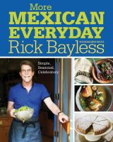 More Mexican Everyday : Simple, Seasonal, Celebratory by Bayless, Rick © 2015 (Added: 8/13/15)