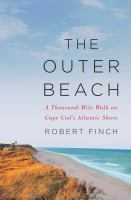 The Outer Beach : A Thousand-mile Walk On Cape Cod's Atlantic Shore by Finch, Robert © 2017 (Added: 9/18/17)