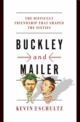 cover of Buckley and Mailer: The Difficult Friendship that Shaped the Sixties