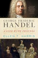 George Frideric Handel : A Life With Friends by Harris, Ellen T. © 2014 (Added: 1/9/15)