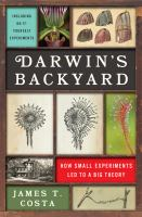 Darwin's Backyard : How Small Experiments Led To A Big Theory by Costa, James T. © 2017 (Added: 9/18/17)