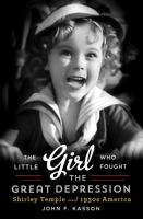 The Little Girl Who Fought The Great Depression : Shirley Temple And 1930s America by Kasson, John F. © 2014 (Added: 11/5/14)