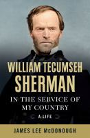 William Tecumseh Sherman : In The Service Of My Country : A Life by McDonough, James L. © 2016 (Added: 7/8/16)