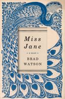 Miss Jane : A Novel by Watson, Brad © 2016 (Added: 7/19/16)