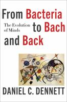 From Bacteria To Bach And Back : The Evolution Of Minds by Dennett, D. C. (Daniel Clement) © 2017 (Added: 2/9/17)