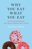 Why You Eat What You Eat : The Science Behind Our Relationship With Food by Herz, Rachel © 2018 (Added: 1/11/18)