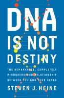 Dna Is Not Destiny : The Remarkable, Completely Misunderstood Relationship Between You And Your Genes by Heine, Steven J. © 2017 (Added: 9/7/17)