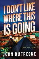 I Don't Like Where This Is Going : A Wylie Coyote Novel by Dufresne, John © 2016 (Added: 6/9/16)