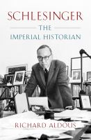 Schlesinger : The Imperial Historian by Aldous, Richard © 2017 (Added: 2/8/18)