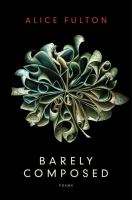Barely Composed : Poems by Fulton, Alice © 2015 (Added: 5/7/15)