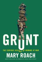 Grunt : The Curious Science Of Humans At War by Roach, Mary © 2016 (Added: 5/24/16)