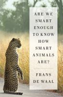 Are We Smart Enough to Know How Smart Animals Are? b yFrans De Waal
