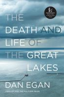 The Death And Life Of The Great Lakes by Egan, Dan © 2017 (Added: 3/13/17)