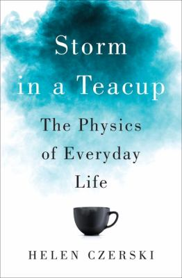 cover of Storm in a Teacup: The Physics of Everyday Life