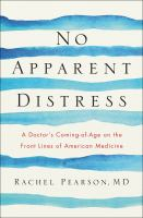 No Apparent Distress : A Doctor's Coming-of-age On The Front Lines Of American Medicine by Pearson, Rachel © 2017 (Added: 5/17/17)