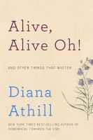 Alive, Alive Oh! : And Other Things That Matter by Athill, Diana © 2016 (Added: 6/9/16)