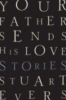 Your Father Sends His Love : Stories by Evers, Stuart © 2016 (Added: 1/29/16)