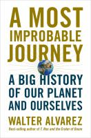 A Most Improbable Journey : A Big History Of Our Planet And Ourselves by Alvarez, Walter © 2017 (Added: 11/29/16)