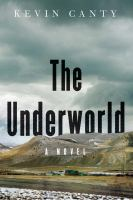 The Underworld : A Novel by Canty, Kevin © 2017 (Added: 3/9/17)