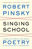Singing School : Learning To Write (and Read) Poetry By Studying With The Masters by Pinsky, Robert © 2014 (Added: 1/9/15)