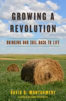Growing A Revolution : Bringing Our Soil Back To Life by Montgomery, David R. © 2017 (Added: 11/13/17)