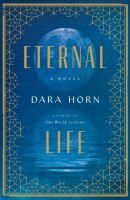 Eternal Life : A Novel by Horn, Dara © 2018 (Added: 2/5/18)