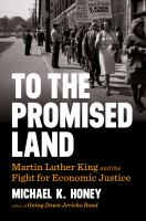To The Promised Land : Martin Luther King And The Fight For Economic Justice by Honey, Michael K. © 2018 (Added: 5/15/18)