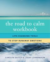 The Road To Calm Workbook : Life Changing Tools To Stop Runaway Emotions by Daitch, Carolyn © 2016 (Added: 8/23/16)