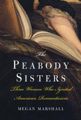 Peabody Sisters : three women who ignited American romanticism