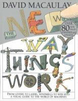 The new way things work / [written and illustrated by] David Macaulay, with Neil Ardley.