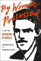 By Women Possessed : A Life Of Eugene O'neill by Gelb, Arthur © 2016 (Added: 9/6/17)