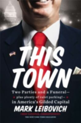 Cover image for This town : two parties and a funeral--plus, plenty of valet parking!--in America's gilded capital
