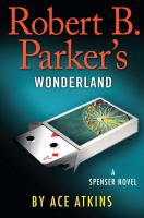 Robert B. Parker's Wonderland by Atkins, Ace &copy; 2013 (Added: 5/6/13)
