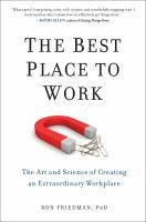 The Best Place To Work : The Art And Science Of Creating An Extraordinary Workplace by Friedman, Ron © 2014 (Added: 1/15/15)