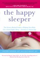 The Happy Sleeper : The Science-backed Guide To Helping Your Baby Get A Good Night's Sleep-newborn To School Age by Turgeon, Heather © 2014 (Added: 3/14/17)