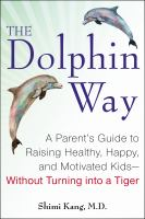 The Dolphin Way : A Parent's Guide To Raising Healthy, Happy, And Motivated Kids--without Turning Into A Tiger by Kang, Shimi K. © 2014 (Added: 1/8/15)