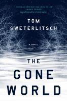 The Gone World by Sweterlitsch, Tom © 2018 (Added: 2/12/18)