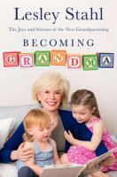 Becoming Grandma : The Joys And Science Of The New Grandparenting by Stahl, Lesley © 2016 (Added: 4/20/16)