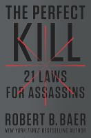 The Perfect Kill : 21 Laws For Assassins by Baer, Robert © 2014 (Added: 1/15/15)