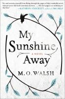 My Sunshine Away : A Novel by Walsh, M. O. (Milton O'Neal) © 2015 (Added: 2/19/15)