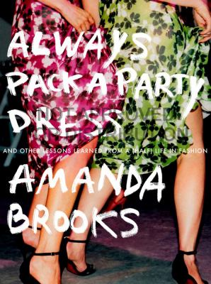 cover of Always Pack Party Dress: And Other Lessons Learned From a (Half) Life in Fashion