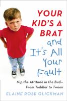Your Kid's A Brat And It's All Your Fault by Glickman, Elaine Rose © 2016 (Added: 9/27/16)