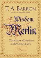 The Wisdom Of Merlin : 7 Magical Words For A Meaningful Life by Barron, T. A. © 2015 (Added: 5/7/15)