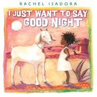 I+just+want+to+say+good+night by Isadora, Rachel © 2017 (Added: 4/5/17)