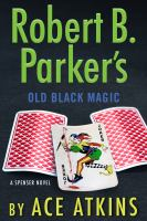 Robert B. Parker's Old Black Magic : A Spenser Novel by Atkins, Ace © 2018 (Added: 5/14/18)