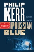 Prussian Blue : A Bernie Gunther Novel by Kerr, Phili © 2017 (Added: 4/11/17)