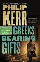 Greeks Bearing Gifts : A Bernie Gunther Novel by Kerr, Philip © 2018 (Added: 4/11/18)