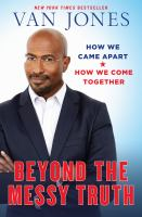 Beyond The Messy Truth : How We Came Apart, How We Come Together by Jones, Van © 2017 (Added: 11/6/17)