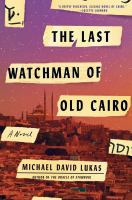 The Last Watchman Of Old Cairo : A Novel by Lukas, Michael David © 2018 (Added: 4/17/18)